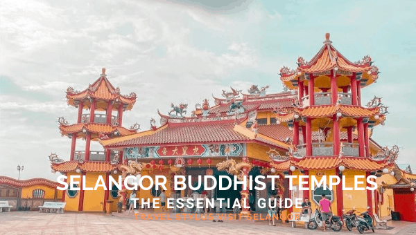 Selangor Buddhist Temples: The Essential Guide